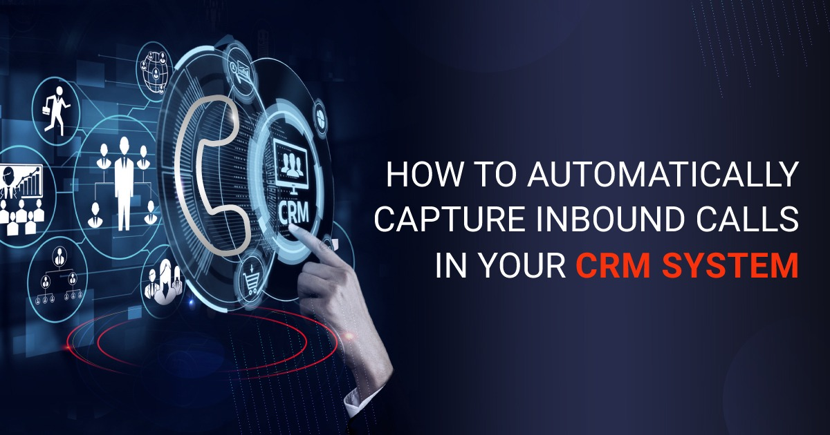 How to Automatically Capture Inbound Calls In Your CRM System